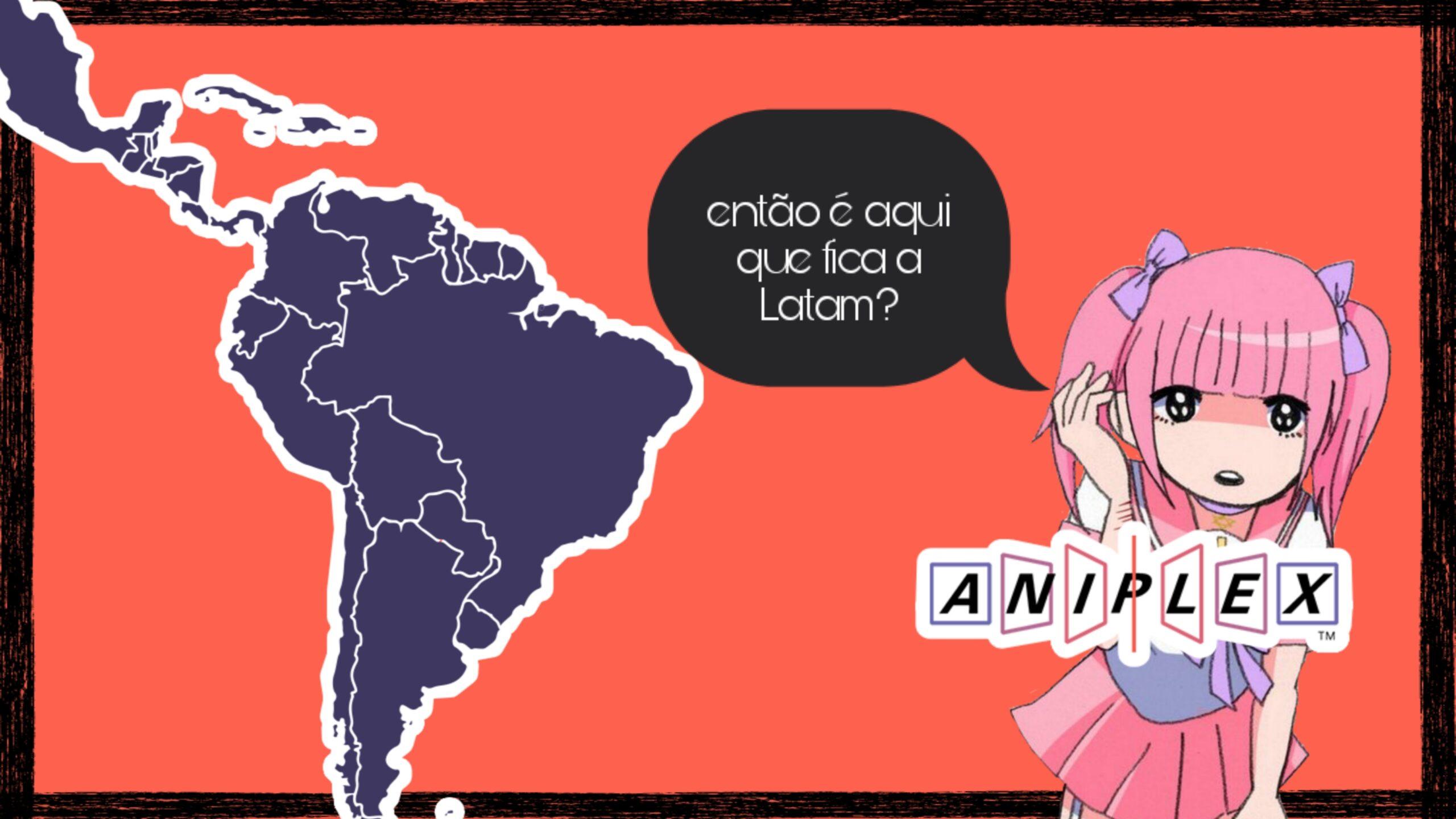 Sim Aniplex, é aqui mesmo que fica a América latina!
