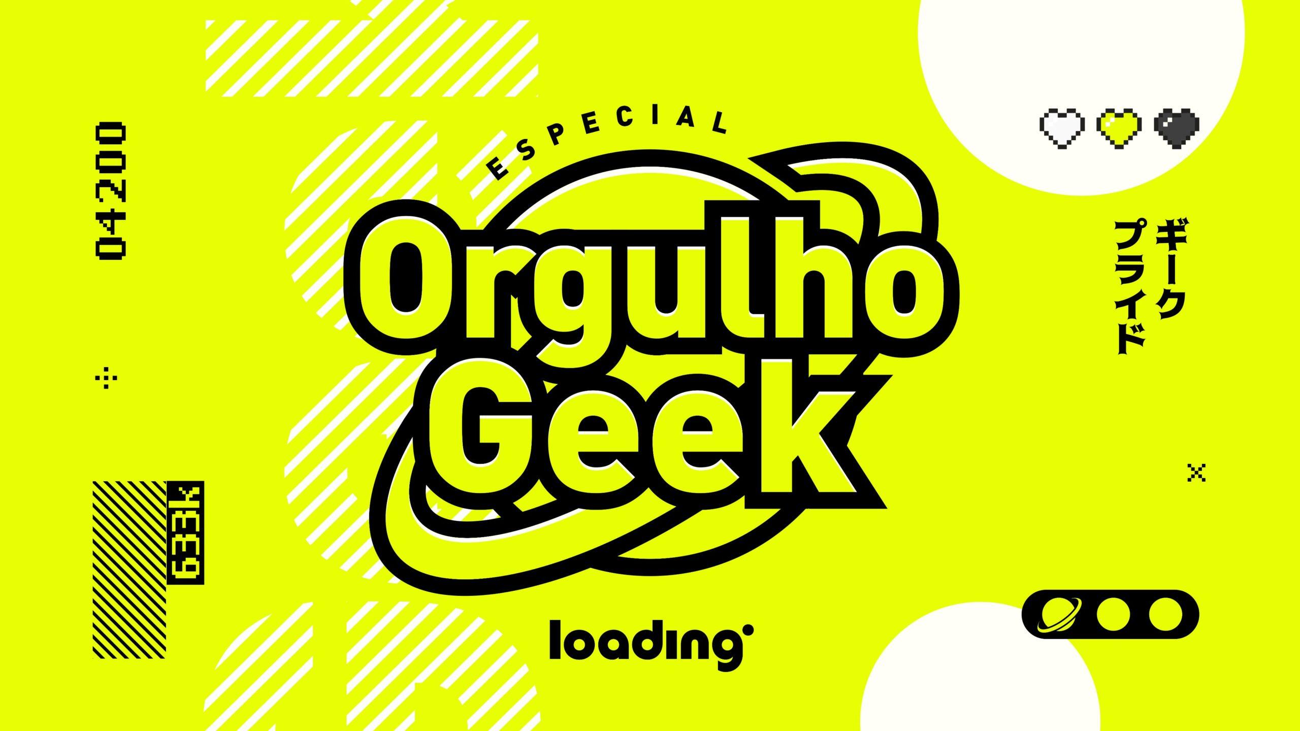 Dia do Orgulho Geek: Loading Prepara Uma Programação Especial No Dia.
